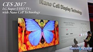 CES 2017 | LG Nano Cell 4K Super UHD LCD TVs | HDR |  SJ9500, SJ8500,  SJ8000 | SmartReview.com