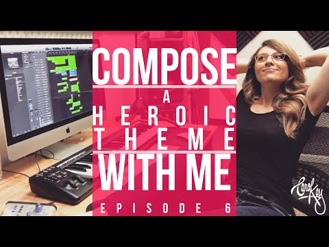 COMPOSE WITH ME - How To Compose a Heroic Theme Music - Episode 6