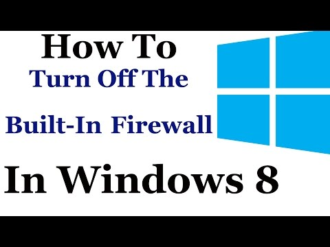 How To Turn Off The Built In Windows 8 Firewall