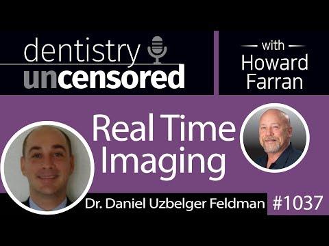 1037 Real Time Imaging with Dr. Daniel Uzbelger Feldman : Dentistry Uncensored with Howard Farran