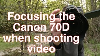 Focusing the Canon 70D when shooting video