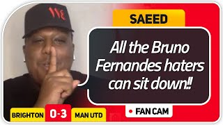 SAEED! BRUNO Haters Sit Down! Brighton 0-3 Manchester United FanCam