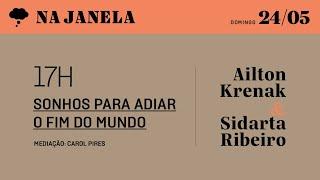 Mesa 6: Sonhos para adiar o fim do mundo, com Ailton Krenak e Sidarta Ribeiro | #NaJanelaFestival