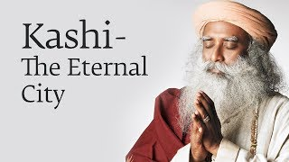 Kashi - The Eternal City - Sadhguru