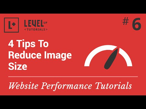 Website Performance Tutorial #6 - 4 Tips To Reduce Image Size