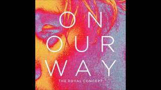 The Royal Concept - On Our Way HD