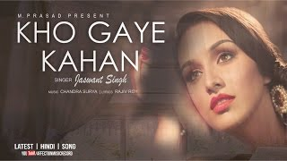 KHO GAYE HAIN BY JASWANT SINGH | LATEST HINDI SAD SONG 2017 | AFFECTION MUSIC RECORDS