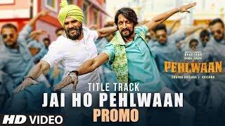 Song Promo: Jai Ho Pehlwaan   Pehlwaan Hindi   Kichcha Sudeepa  Suniel Shetty   Krishna, Arjun Janya