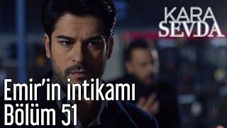Kara Sevda 51. Bölüm - Emir'in İntikamı