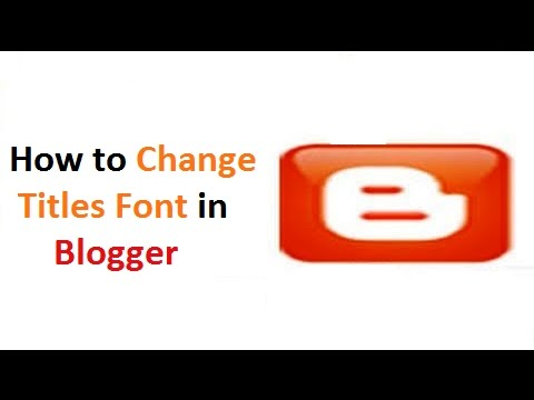 How to Change Titles Font in Blogger