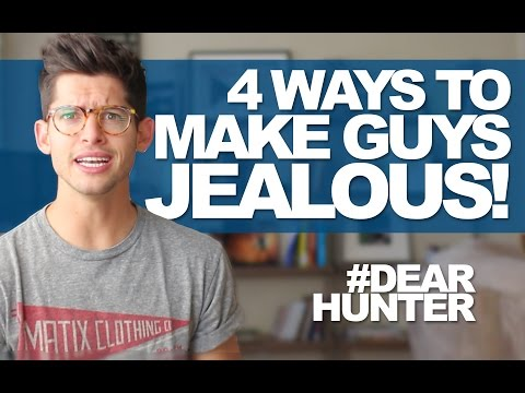 4 WAYS TO MAKE A GUY JEALOUS! | #DEARHUNTER