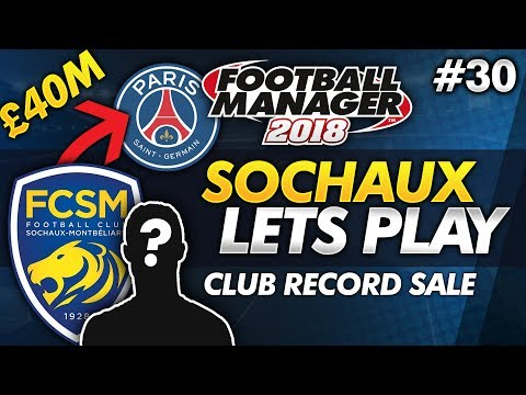 FC Sochaux - Episode 30: CLUB RECORD SALE   Football Manager 2018 Lets Play