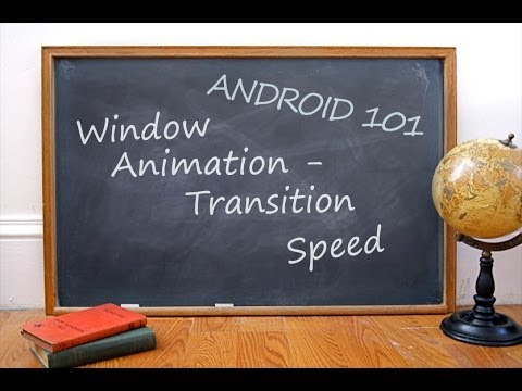 ANDROID 101 ~ Increase Or Decrease Window Animation Speed