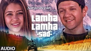Lamha Lamha (Sad Solo Version) Full Audio Song || Sargoshiyan || Aslam Surty