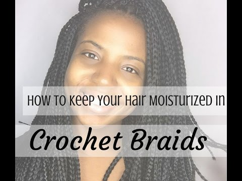 How To Keep Your Hair Moisturized In Crochet Braids
