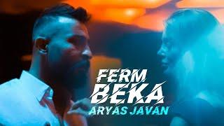 Aryas Javan  - Ferm Beka [Official Music Video] 2019