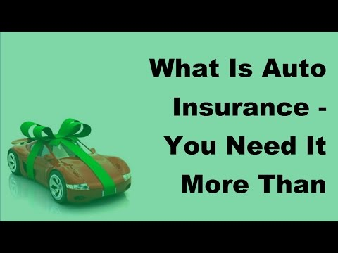 What Is Auto Insurance    You Need It More Than Ever  - 2017 Auto Insurance Tips