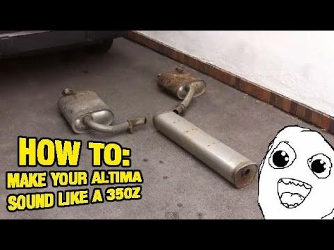 How To Make An Altima Sound Like A 350z or G35 Exhaust