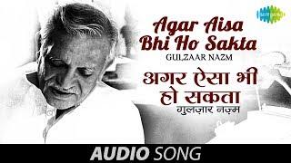 Agar Aisa Bhi Ho Sakta | Gulzar Nazm In His Own Voice