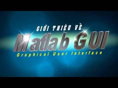 GIỚI THIỆU VỀ MATLAB GUI (Graphical User Interface) - MỘT SỐ CHƯƠNG TRÌNH ĐƠN GIẢN