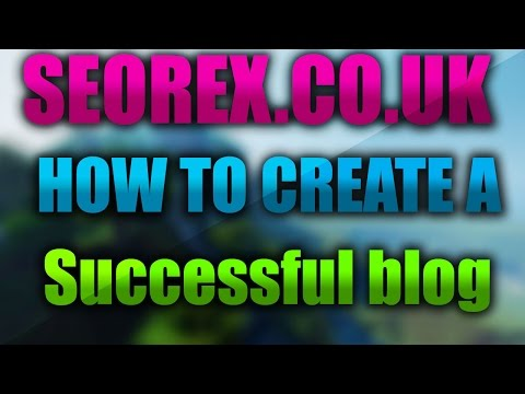 How To Create A Successful Blog - ★★★★★ Tutorial & Guide