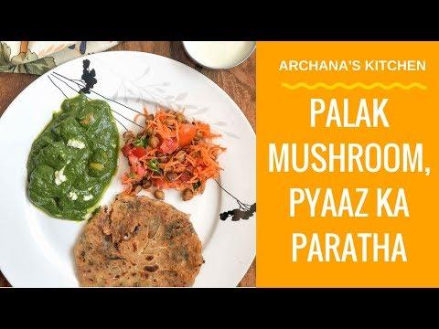 Palak Mushroom, Onion Paratha & Kala Chana Salad - Dinner Recipes By Archana's Kitchen