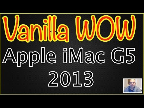 Vanilla WoW on my old 2006 iMac G5 here in the year 2013!!