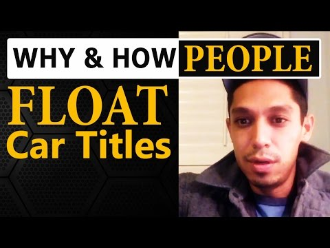 Why and How People FLOAT Car Titles When Flipping Cars for Profit