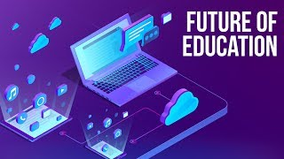 The Future of Education (Learning and Teaching)