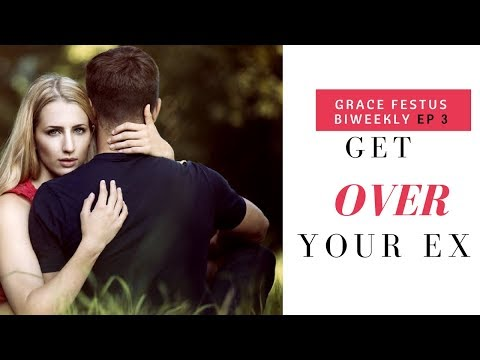 How to get over your Ex fast || Grace Festus BiWeekly EP 3