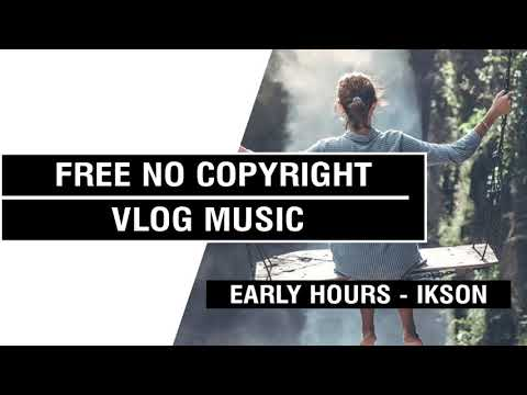 Early Hours - Ikson [FREE No Copyright Vlog Music ]⚡🎧🔥