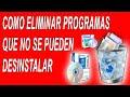 Como eliminar programas que no se pueden desinstalar | full HD | 2015
