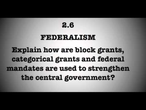 2.6 Explain how block grants, categorical grants and federal mandates are used.