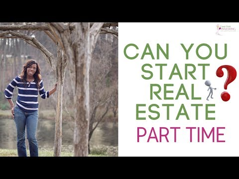 Start Real Estate Part Time | Can You Start Real Estate Part Time | How to Start Real Estate Agent