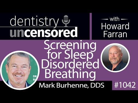 1042 Screening for Sleep Disordered Breathing with Mark Burhenne, DDS : Dentistry Uncensored