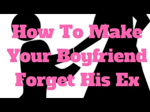 How To Make Your Boyfriend Forget His Ex