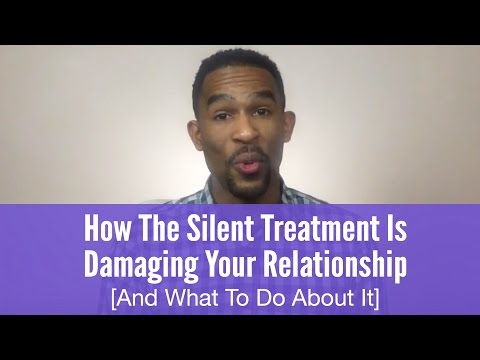 How The Silent Treatment Is Damaging Your Relationship And What To Do About It