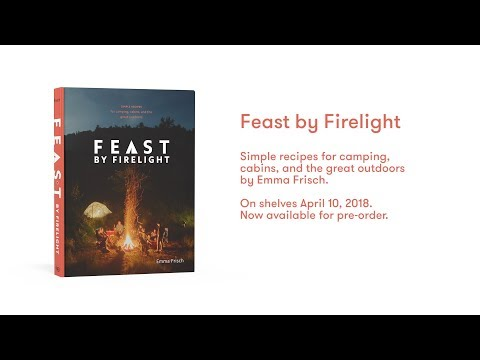 Feast by Firelight: Simple Recipes for Camping, Cabins, and the Great Outdoors (Cookbook Trailer)