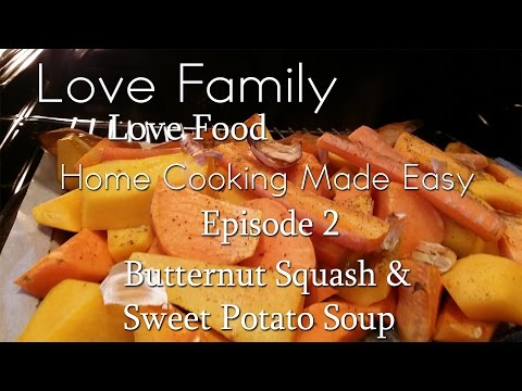 Home Cooking Made Easy | Episode 2: Butternut Squash & Sweet Potato Soup
