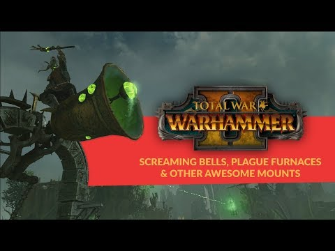 Total War: Warhammer 2 - Screaming Bell, Plague Furnace, Bonebreaker & Other Awesome Mounts