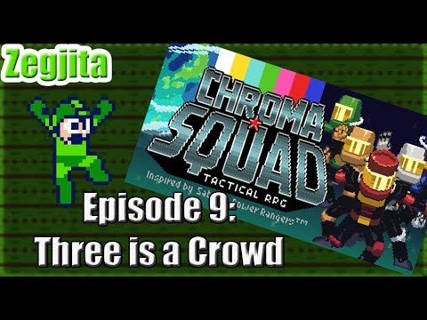 Chroma Squad Episode 09: Three is a Crowd