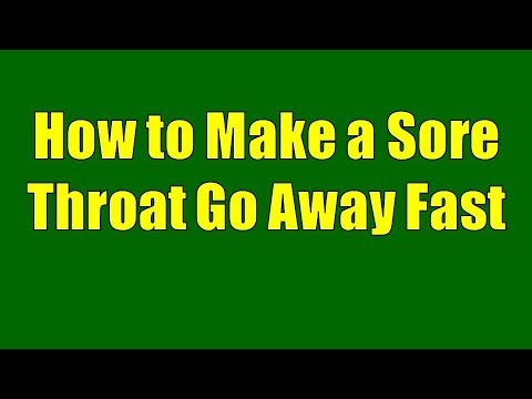 How to Make a Sore Throat Go Away Fast