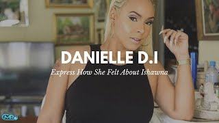 Danielle D.I Says Ishawna Is trying To Be Her and Explains How It All Started