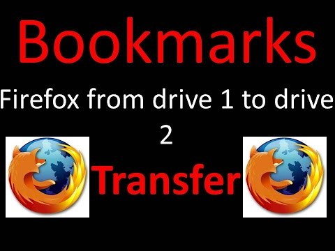 How to Transfer Mozilla Firefox Bookmarks One Computer / Drive to Another