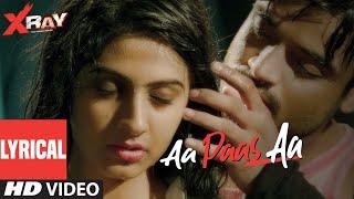 LYRICAL: Aa Paas Aa | X Ray (The Inner Image) | Raaj A, Rahul Sharma | Alka  | Yaashi Kapoor
