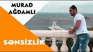 Murad Ağdamlı - Sənsizlik (Official Audio) 2018