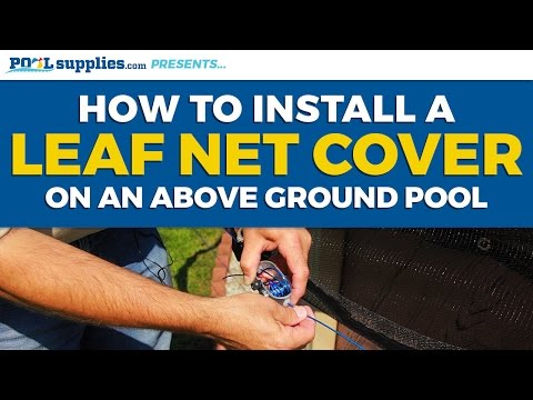 How to Install a Leaf Net Cover on Your Above Ground Pool