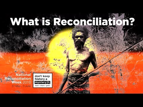 What is Reconciliation? Reconciliation Week 2018