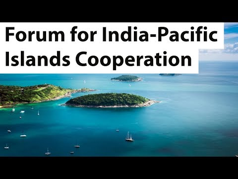 Forum for India-Pacific Islands Cooperation (FIPIC) - Pacific island countries' importance for India