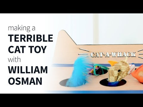Making a terrible cat toy with William Osman